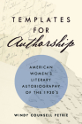 Templates for Authorship: American Women's Literary Autobiography of the 1930s Cover Image