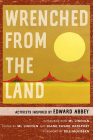 Wrenched from the Land: Activists Inspired by Edward Abbey Cover Image