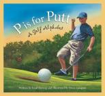 P Is for Putt: A Golf Alphabet (Sleeping Bear Press Sports & Hobbies) Cover Image