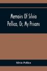 Memoirs Of Silvio Pellico, Or, My Prisons Cover Image