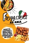 The Comprehensive Air Fryer Cookbook: Tasty And Foolproof Recipes For Your Air Fryer (Italian Version) Cover Image