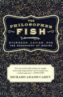 The Philosopher Fish: Sturgeon, Caviar, and the Geography of Desire Cover Image