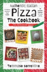 Authentic Italian Pizza - The Cookbook: 43 step-by-step pizza dough recipes for homemade pizza from scratch! + 90 gourmet toppings for every craving Cover Image