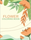 Flower: Adult Coloring Book with Bouquets, Wreaths, Swirls, Patterns, Decorations, Inspirational Designs, and Much More! Cover Image