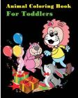 Animal Coloring Book for Toddlers: Happy Coloring Pages for Kids Cover Image