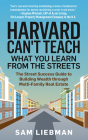 Harvard Can't Teach What You Learn from the Streets: The Street Success Guide to Building Wealth Through Multi-Family Real Estate Cover Image