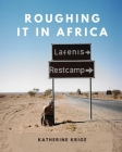 Roughing it in Africa: Roots, Roads, and Revelations Cover Image