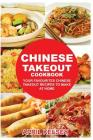 Chinese Takeout Cookbook: Your Favorites Chinese Takeout Recipes To Make At Home Cover Image