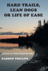 Hard Trails, Lean Dogs or Life of Ease: A Book of Northern Rhymes Cover Image