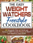 The Easy Weight Watchers Freestyle Cookbook: 100 Amazingly Easy-to-Follow and Foolproof WW Freestyle Recipes to Reset and Rebalance Your Health Cover Image