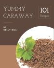 101 Yummy Caraway Recipes: Save Your Cooking Moments with Yummy Caraway Cookbook! Cover Image