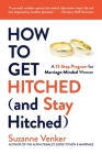 How to Get Hitched (and Stay Hitched): A 12-Step Program for Marriage-Minded Women Cover Image