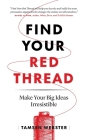 Find Your Red Thread: Make Your Big Ideas Irresistible Cover Image