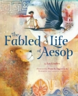 The Fabled Life of Aesop: The extraordinary journey and collected tales of the world's greatest storyteller Cover Image