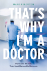 That's Why I'm a Doctor: Physicians Recount Their Most Memorable Moments Cover Image
