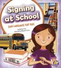 Signing at School: Sign Language for Kids (A+ Books: Time to Sign) Cover Image