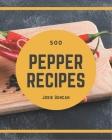 500 Pepper Recipes: Best Pepper Cookbook for Dummies Cover Image