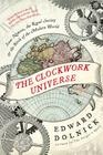 The Clockwork Universe: Isaac Newton, the Royal Society, and the Birth of the Modern World Cover Image