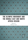 The Olympic Movement and the Middle East and North Africa Region (Sport in the Global Society - Historical Perspectives) Cover Image