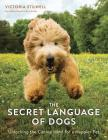 The Secret Language of Dogs: Unlocking the Canine Mind for a Happier Pet Cover Image