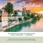 Bâlehoo: An Expat's Guide to Surviving - and Thriving! - in Basel Cover Image