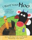 I Want Your Moo: A Story for Children about Self-Esteem Cover Image