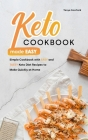 Keto Cookbook Made Easy: Simple Cookbook with Easy and Tasty Keto Diet Recipes to Make Quickly at Home Cover Image