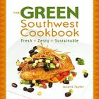 The Green Southwest Cookbook: Fresh, Zesty, Sustainable Cover Image