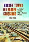 Border Towns and Border Crossings: A History of the U.S.-Mexico Divide Cover Image