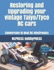 Restoring and Upgrading your vintage Taiyo/Tyco RC cars: Conversion to Real RC electronics Cover Image