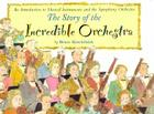 The Story of the Incredible Orchestra: An Introduction to Musical Instruments and the Symphony Orchestra Cover Image