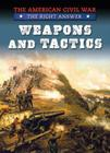 Weapons and Tactics (American Civil War: The Right Answer) Cover Image