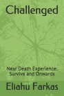 Challenged: Near Death Experience: Survive and Onwards Cover Image
