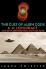 The Cult of Alien Gods: H.P. Lovecraft And Extraterrestrial Pop Culture Cover Image