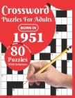 Crossword Puzzles For Adults: Born In 1951: Crossword Puzzle Book For All Word Games Fans Seniors And Adults With Large Print 80 Puzzles And Solutio Cover Image