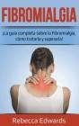 Fibromialgia: ¡La guía completa sobre la Fibromialgia, cómo tratarla y superarla! Cover Image