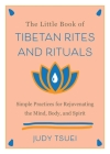 The Little Book of Tibetan Rites and Rituals: Simple Practices for Rejuvenating the Mind, Body, and Spirit  Cover Image