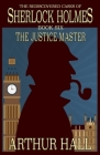 The Justice Master: The Rediscovered Cases of Sherlock Holmes Book 6 Cover Image