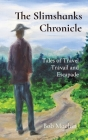 The Slimshanks Chronicle: Tales of Travel Travail and Escapade Cover Image