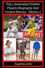Top 5 Australian Cricket Players Biography and Cricket History - (Series 1): (gilchrist, Hayden, Bradman, Waugh, Michael Bevan) Cover Image