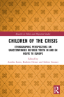 Children of the Crisis: Ethnographic Perspectives on Unaccompanied Refugee Youth in and En Route to Europe (Research in Ethnic and Migration Studies) Cover Image