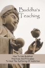Buddha's Teaching: How To Use Buddhist Practices And Principles To Heal The Suffering Of Addiction: Buddhist Temple Cover Image