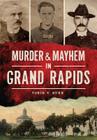 Murder & Mayhem in Grand Rapids Cover Image