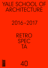 Retrospecta #40: Yale School of Architectue 2016 - 17 Cover Image