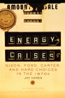 Energy Crises, 5: Nixon, Ford, Carter, and Hard Choices in the 1970s Cover Image