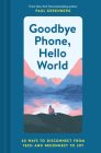 Goodbye Phone, Hello World: 65 Ways to Disconnect from Tech and Reconnect to Joy Cover Image