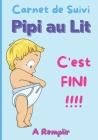 Carnet de Suivi Pipi au Lit: Journal de bord pour l'apprentissage de la propreté des enfants - enfants de 3 à 12 ans - couches pour enfant - pyjama Cover Image