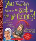 You Wouldn't Want to Be Sick in the 16th Century! (Revised Edition) (You Wouldn't Want to…: History of the World) (You Wouldn't Want to...: History of the World) Cover Image