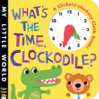 What's the Time, Clockodile? (My Little World) Cover Image