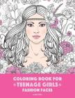Coloring Book For Teenage Girls: Fashion Faces: Gorgeous Hair Style, Cool, Cute Designs, Coloring Book For Girls, Kids, Teen Girls, Older Girls, Tween Cover Image